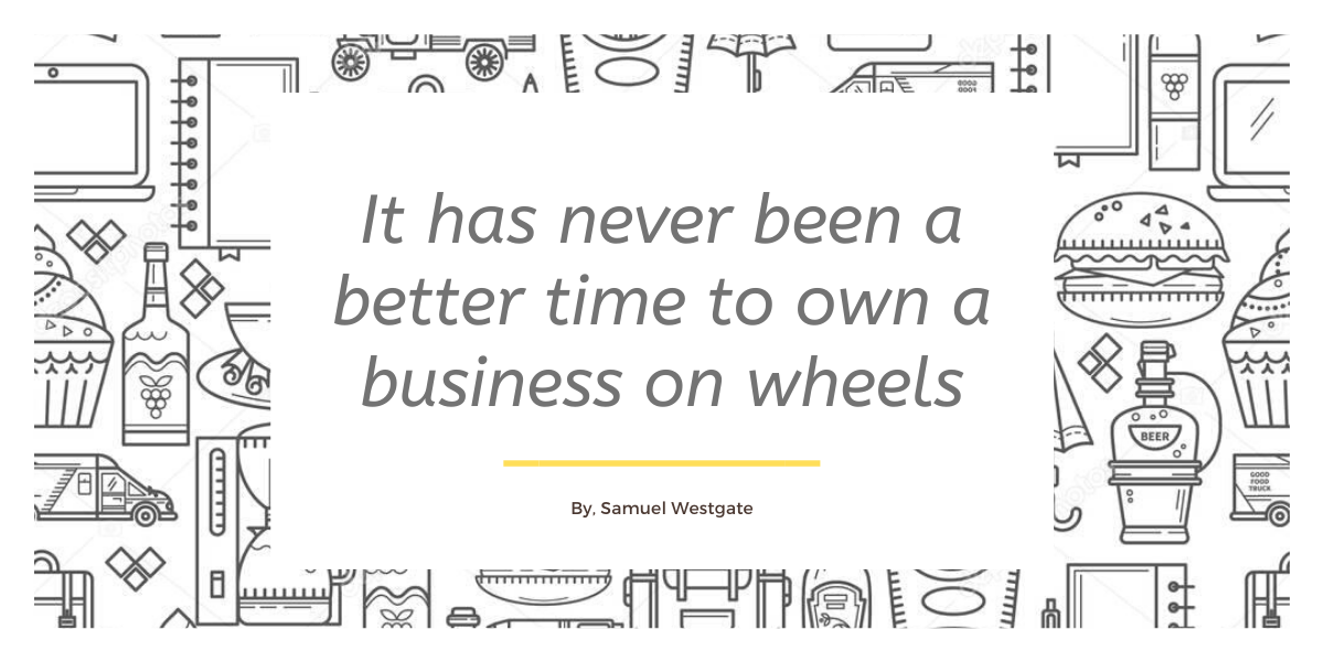It has never been a better time to have a business on wheels
